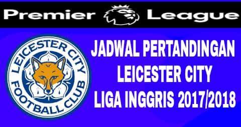 jadwal leicester city liga inggris 2017/2018