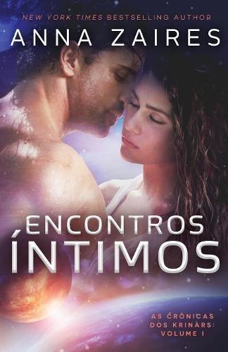 Encontros Íntimos As Crônicas dos Krinars Anna Zaires Dima Zales