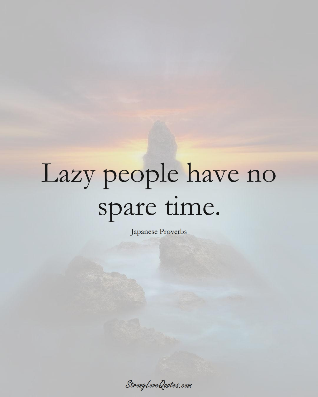 Lazy people have no spare time. (Japanese Sayings);  #AsianSayings