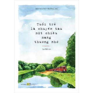 Tuổi Trẻ Là Chuyến Tàu Một Chiều Mang Thương Nhớ  ebook PDF EPUB AWZ3 PRC MOBI