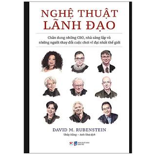 Nghệ Thuật Lãnh Đạo - Chân Dung Những CEO, Nhà Sáng Lập Và Những Người Thay Đổi Cuộc Chơi Vĩ Đại Nhất Thế Giới ebook PDF-EPUB-AWZ3-PRC-MOBI