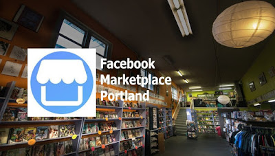 Facebook Marketplace Portland – How to Access Facebook Marketplace Portland - How can I find Portland Marketplace on Facebook