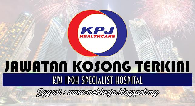 Jawatan Kosong Terkini 2016 di KPJ Ipoh Specialist Hospital