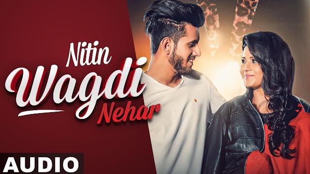 Wagdi Nehar lyrics song - Nitin ft Akansha Sareen    Lyrics Face   Latest Punjabi song lyrics
