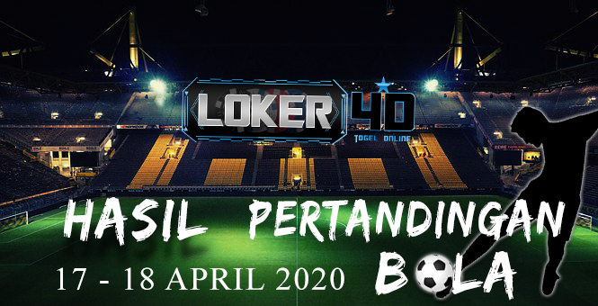 HASIL PERTANDINGAN BOLA 17 – 18 APRIL 2020