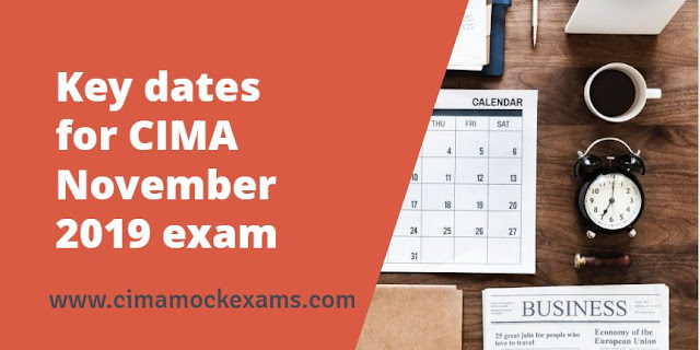 Key dates for CIMA November 2019 exam - Timetable