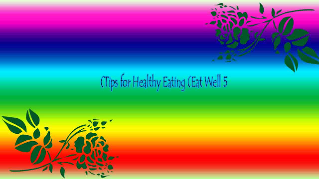 5 Tips for Healthy Eating (Eat Well)