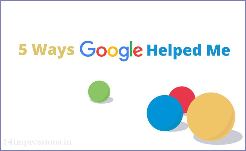 5 Best Ways Google Helped Me