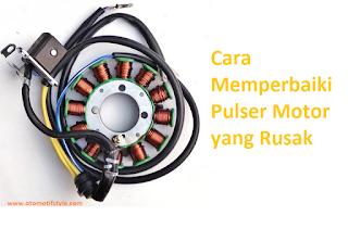 cara memperbaiki pulser motor yang rusak