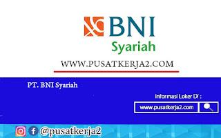 Lowongan Kerja Terbaru PT Bank BNI Syariah Oktober 2020