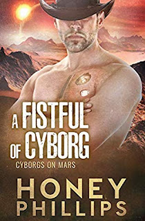 A Fistful of Cyborg by Honey Phillips