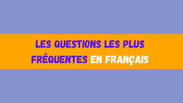Les questions les plus fréquentes en français