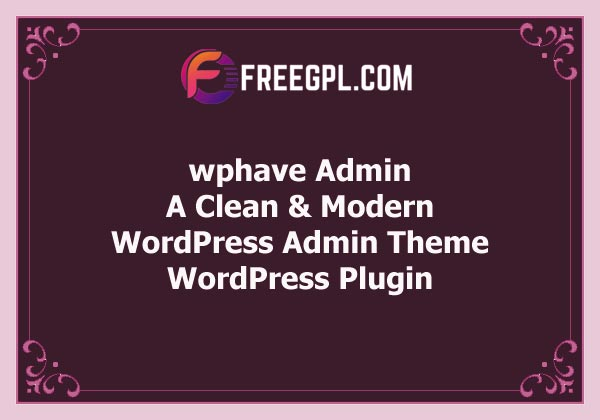 wphave Admin – A Clean and Modern WordPress Admin Theme Free Download