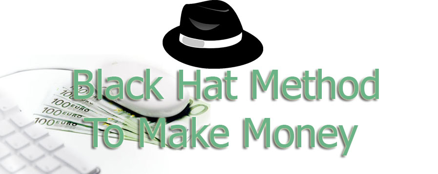 Black Hat method to make money