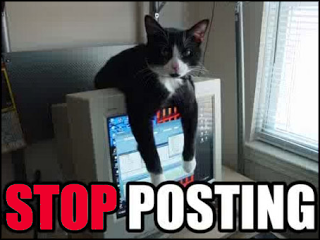 STOP posting! That's enough Internet for today