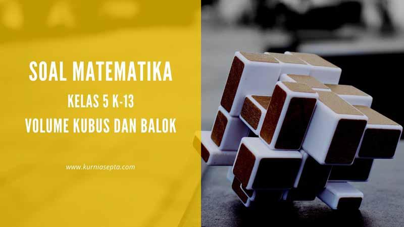 Soal Matematika Kelas 5 KD KD 3.5 Materi Pokok Volume Kubus dan Balok