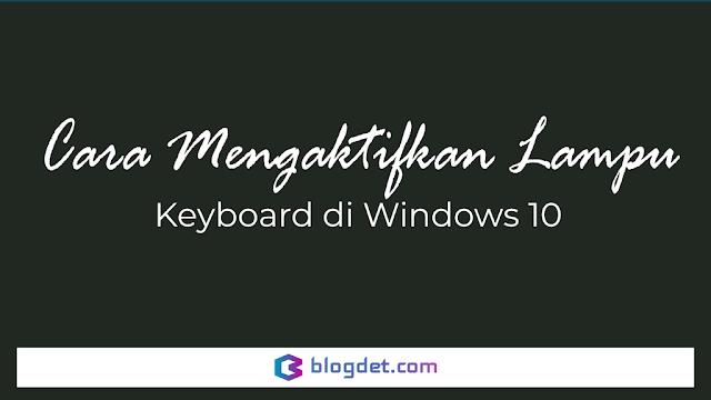 Cara Mengaktifkan Lampu Keyboard di Windows 10