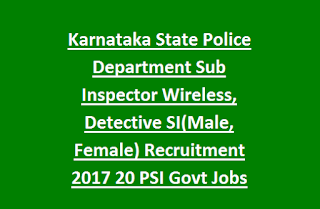 Karnataka State Police Department Sub Inspector Wireless, Detective SI(Male, Female) Recruitment 2017 20 PSI Govt Jobs Online