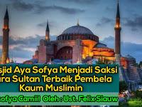 Masjid Aya Sofya Menjadi Saksi Para Sultan Terbaik Pembela Kaum Muslimin
