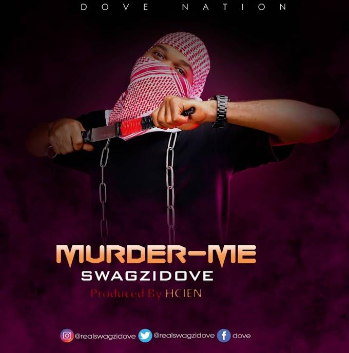 AUDIO: SWAGZIDOVE  __ MURDER ME (Prod by HCIEN)@Realswagzidove