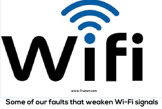 Some of our faults that weaken Wi-Fi signals