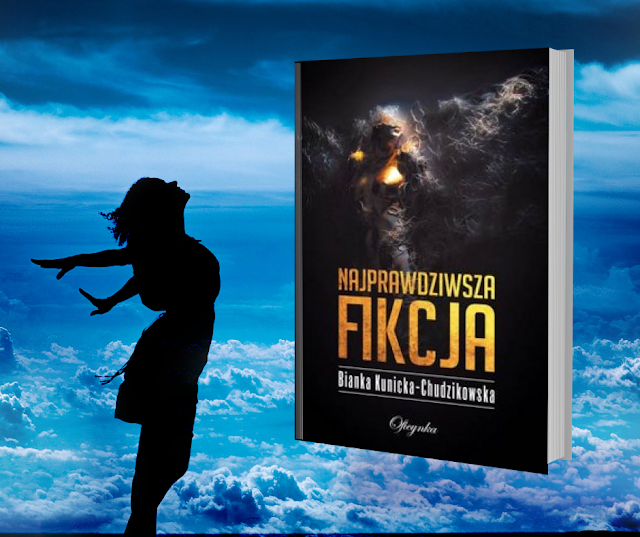 """""""Najprawdziwsza fikcja"""" Bianka Kunicka-Chudzikowska"""