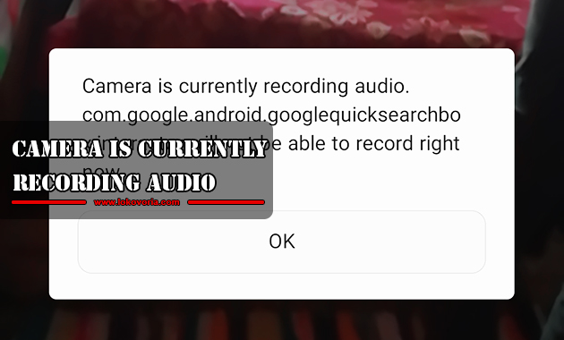 Camera is currently recording audio. com.google.android.googlequicksearchbox:interactor will not be able to record right now
