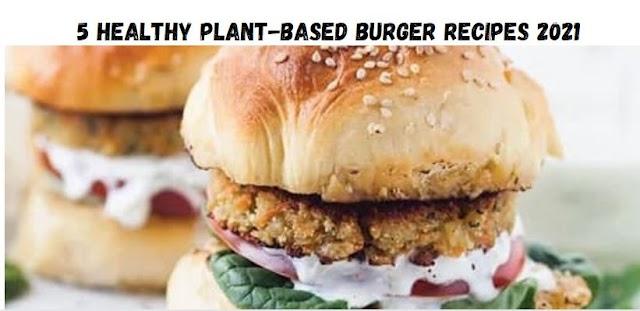 5 Healthy Plant-Based Burger Recipes 2021