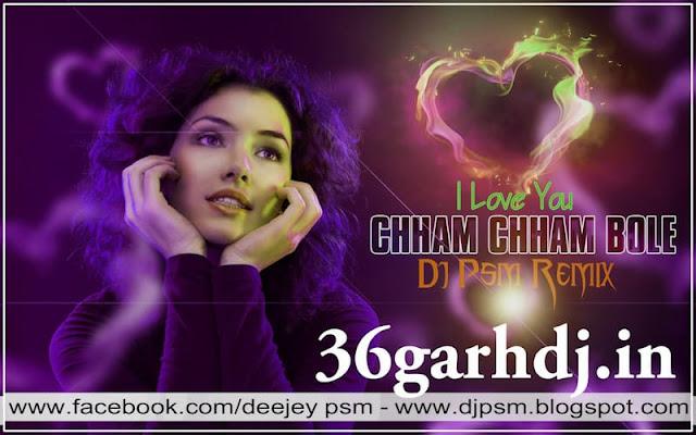Chham Chham Baje Panv Ke Pairi 36garhdj.in (I Love You) Dj Psm Remix 2019
