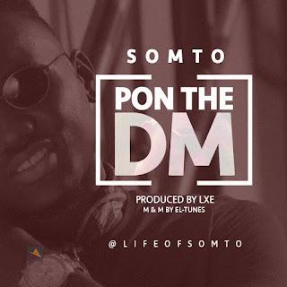 MUSIC : Somto - DM (Prod. By LXE)
