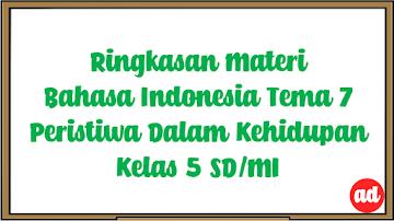 RINGKASAN MATERI BAHASA INDONESIA TEMA 7 (PERISTIWA DALAM KEHIDUPAN) KELAS 5 SD/MI