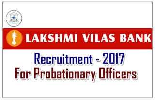 Lakshmi Vilas Bank Recruitment 2017 for Probationary Officers – Apply Here
