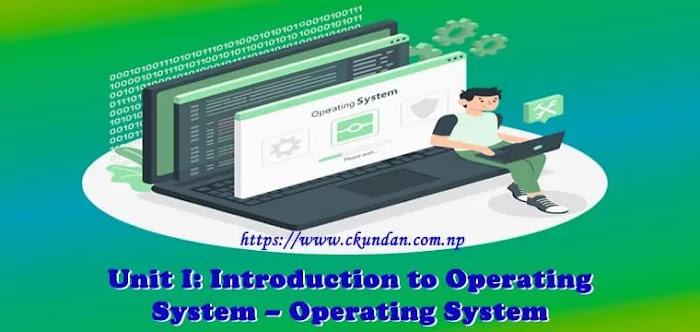 Unit I: Introduction to Operating System – Operating System