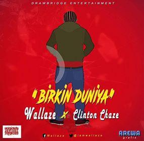 Naija Music :::   Wallaze Ft. Clinton Chaze – Birkin Duniya