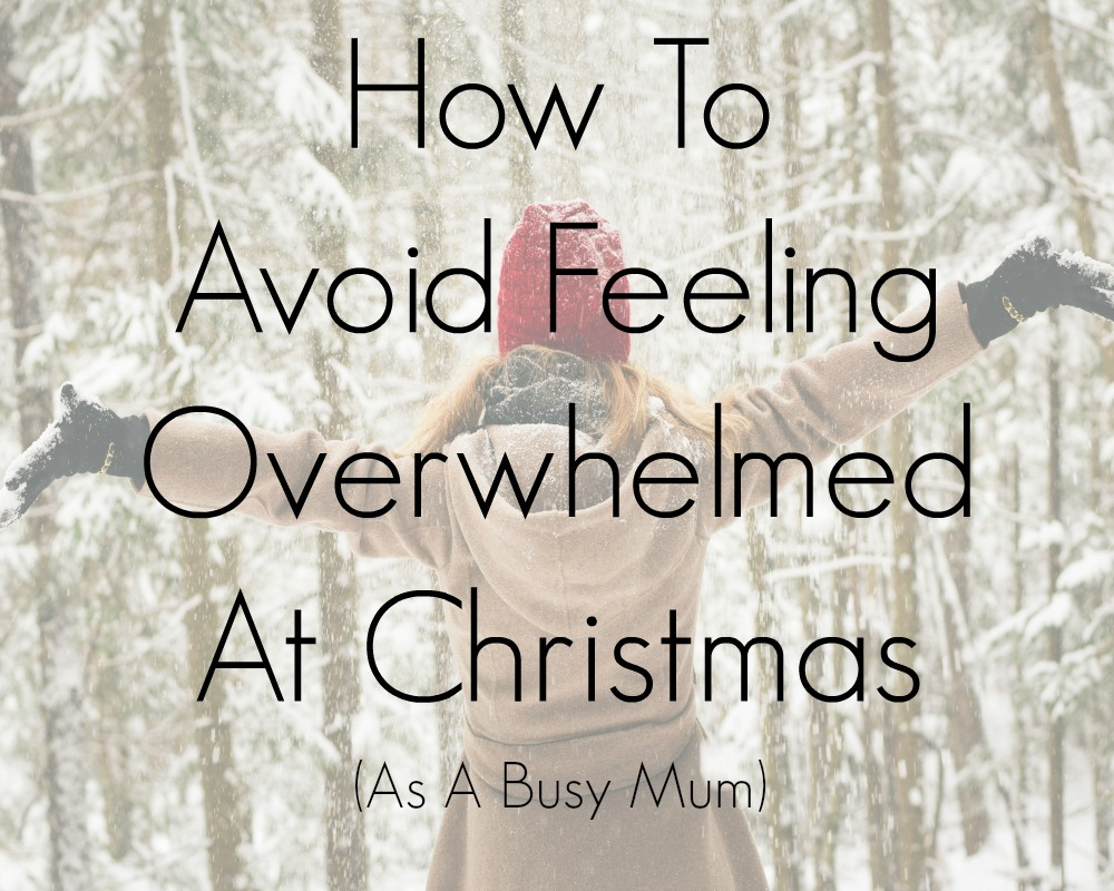 How To Avoid Feeling Overwhelmed As A Mum At Christmas