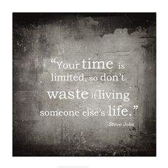 quotes about limited time:your time is limited, so don't wasle it living someone else life.