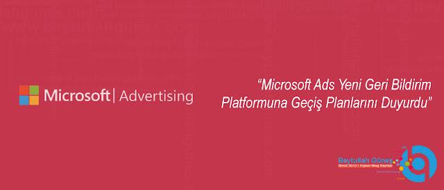 Microsoft Ads Yeni Geri Bildirim Platformuna Geçiş Planlarını Duyurdu