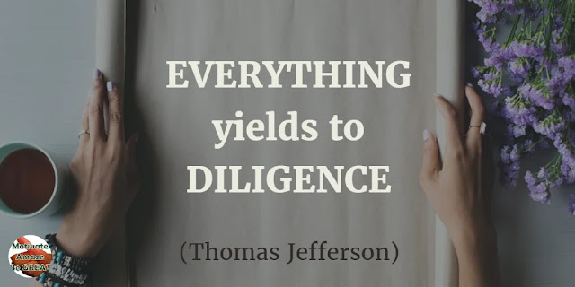 "Motivational Quotes To Work And Make It Happen: ""Everything yields to diligence."" - Thomas Jefferson"