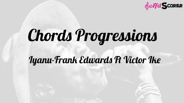 Chords Progressions And Lyrics: Iyanu- Frank Edwards Ft Victor Ike