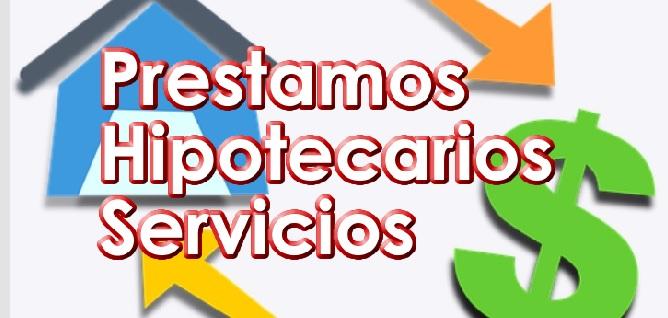 Prestamos Hipotecarios y Servicios que ofrecen