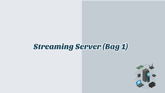 BAB 13 - Streaming Server (Bag 1)