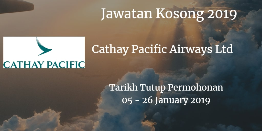 Jawatan Kosong Cathay Pacific Airways Ltd 05 - 26 January 2019