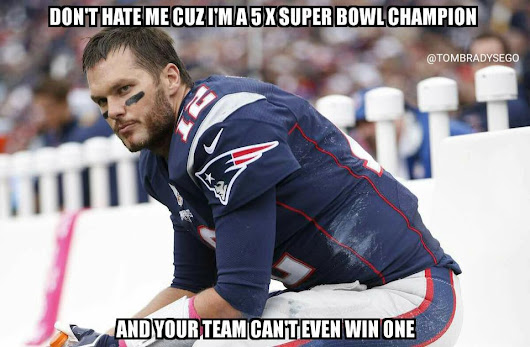 #patriots #brady -don't hate me cuz I'm a 5x #superbowlchampion and your team can't even win one
