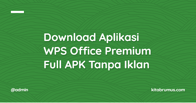 Download Aplikasi WPS Office Premium Full APK Tanpa Iklan