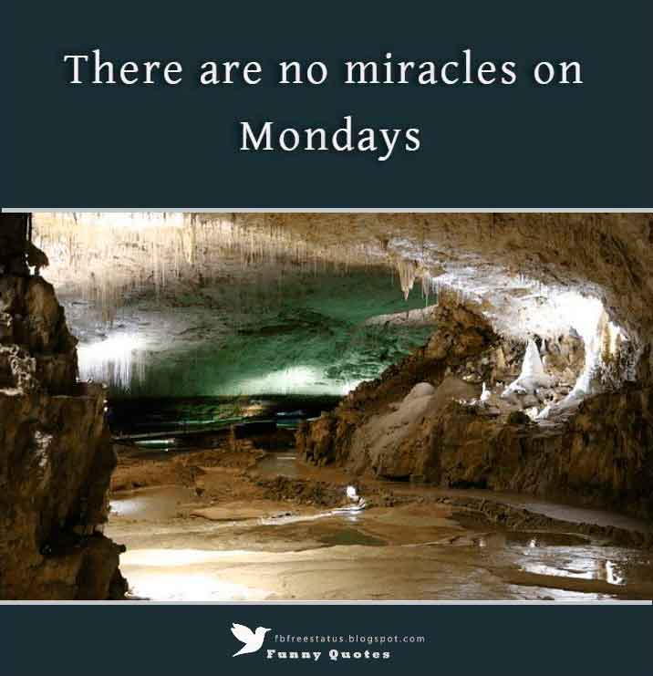 There are no miracles on Mondays.
