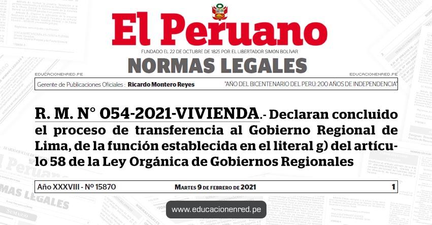 R. M. N° 054-2021-VIVIENDA.- Declaran concluido el proceso de transferencia al Gobierno Regional de Lima, de la función establecida en el literal g) del artículo 58 de la Ley Orgánica de Gobiernos Regionales