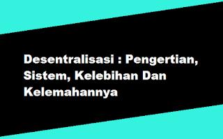 Kelebihan dan Kekurangan Sistem Desentralisasi