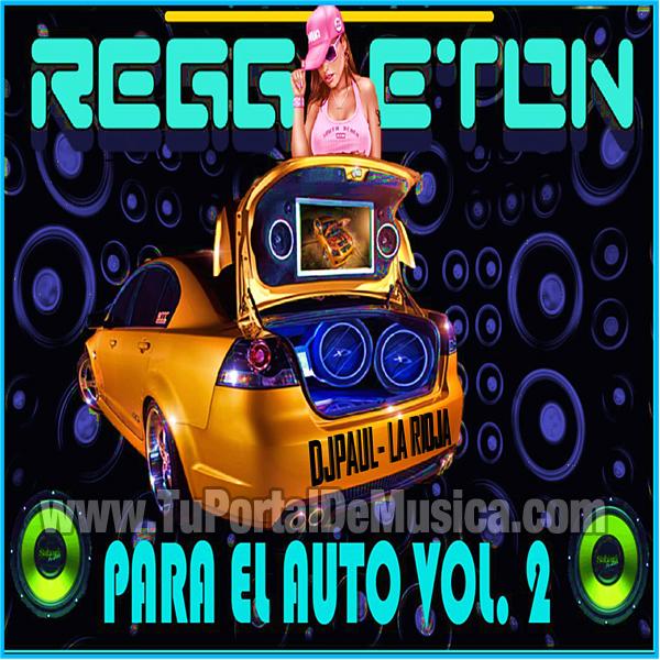 Dj Paul Reggaeton Para El Auto Vol. 2 (2016)