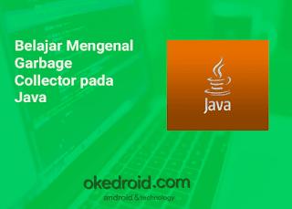 Pengertian Pengenalan Fungsi Fitur Garbage Collector Java adalah