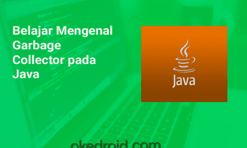 Belajar Mengenal Garbage Collector pada Java
